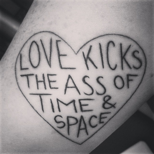 LKTAOTAS: Love kicks the ass of time and space tattoo